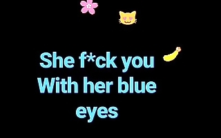 She f*ck you with her blue eyes